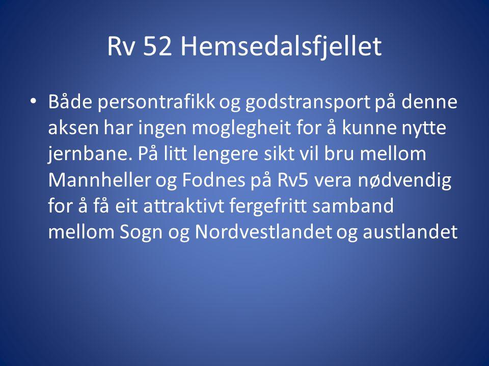 Rv 52 Hemsedalsfjellet Både persontrafikk og godstransport på denne aksen har ingen moglegheit for å kunne nytte jernbane.