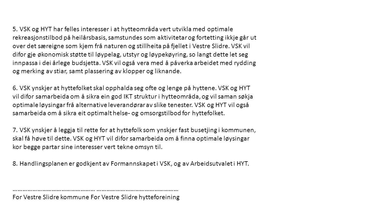 5. VSK og HYT har felles interesser i at hytteområda vert utvikla med optimale rekreasjonstilbod på heilårsbasis, samstundes som aktivitetar og fortet