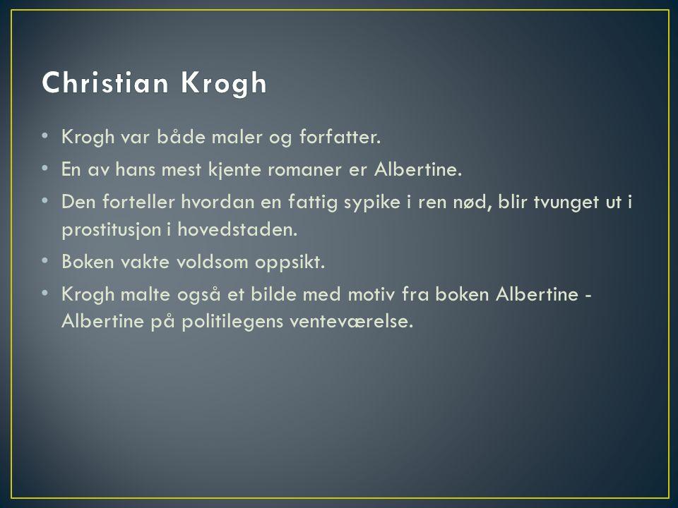 Krogh var både maler og forfatter. En av hans mest kjente romaner er Albertine.