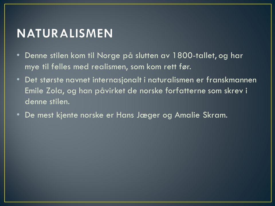 Denne stilen kom til Norge på slutten av 1800-tallet, og har mye til felles med realismen, som kom rett før.