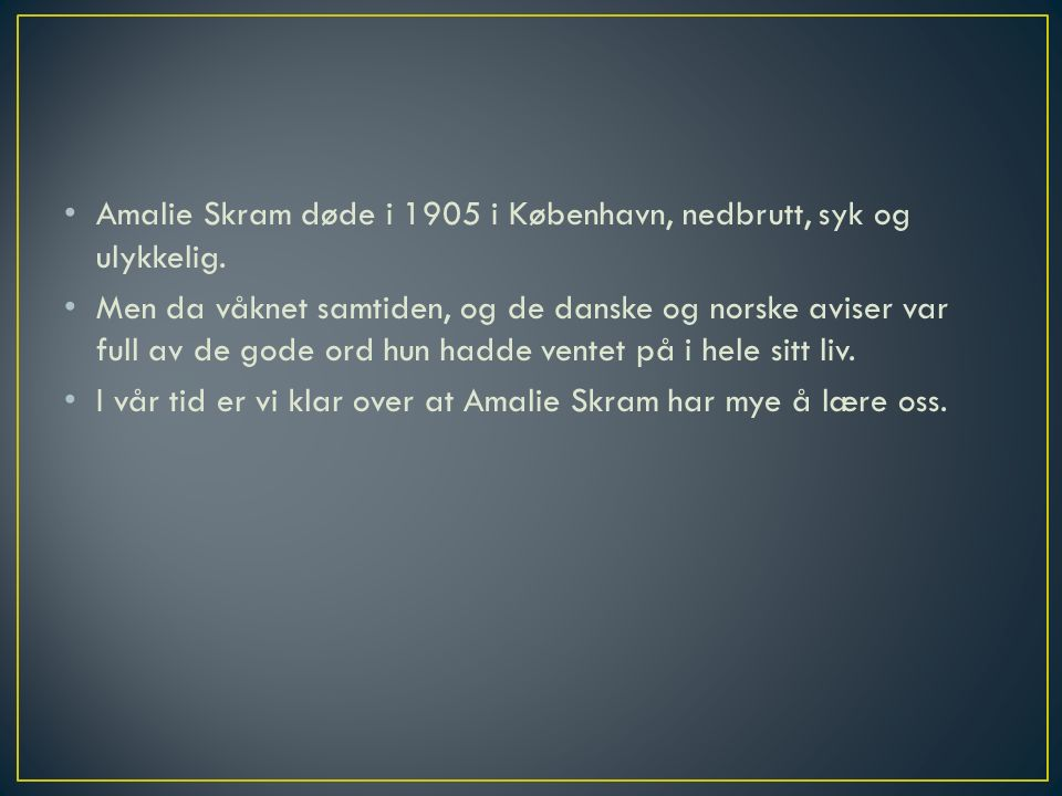 Amalie Skram døde i 1905 i København, nedbrutt, syk og ulykkelig.