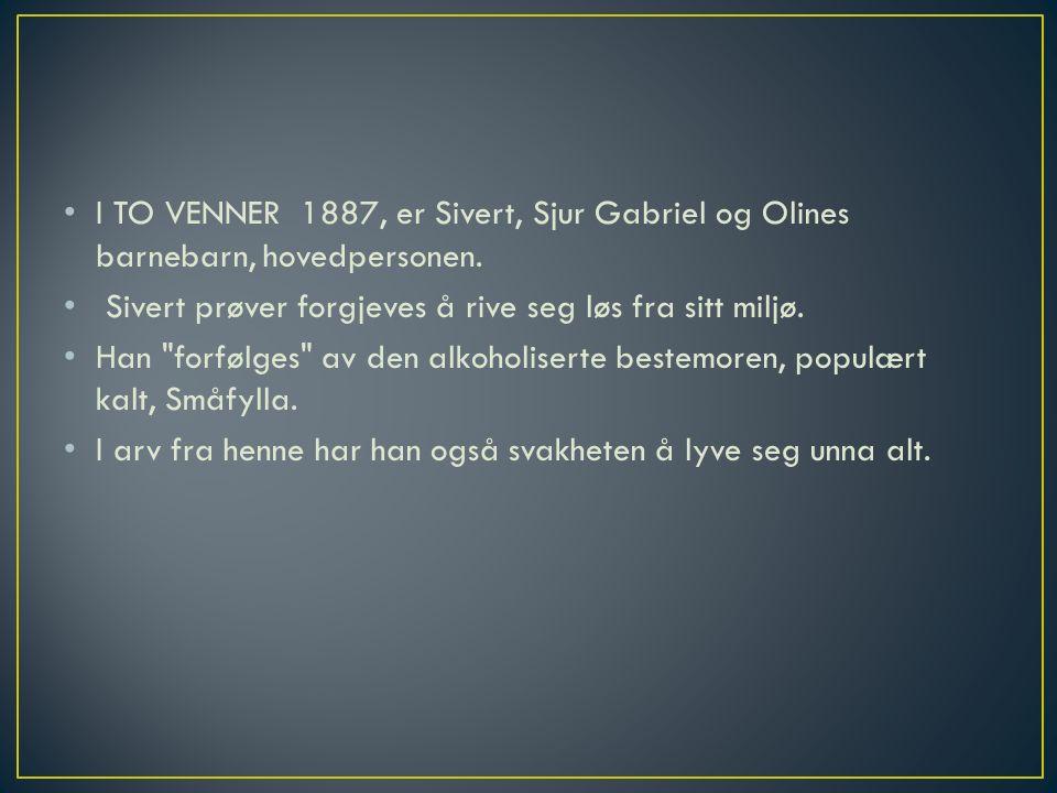 I TO VENNER 1887, er Sivert, Sjur Gabriel og Olines barnebarn, hovedpersonen.
