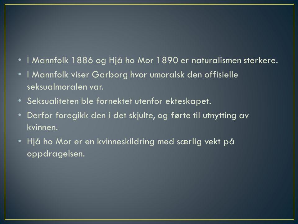 I Mannfolk 1886 og Hjå ho Mor 1890 er naturalismen sterkere.