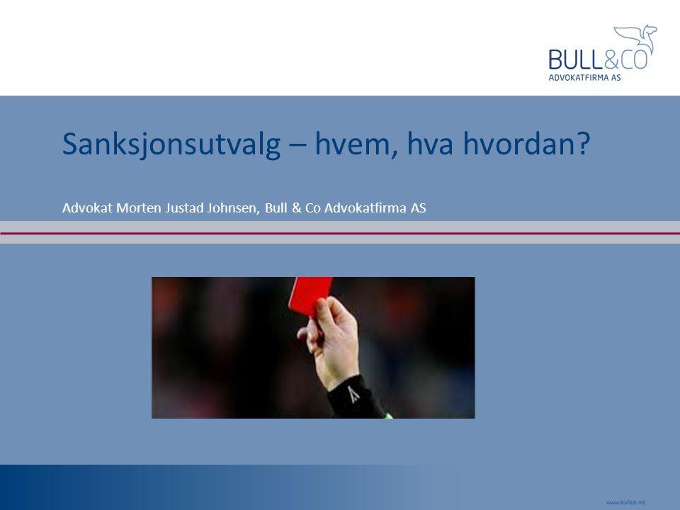 www.bullco.no Sanksjonsutvalg – hvem, hva hvordan? Advokat Morten Justad Johnsen, Bull & Co Advokatfirma AS