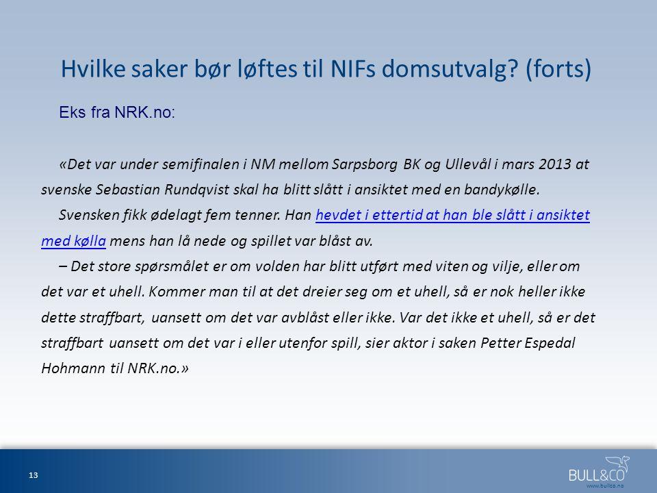 www.bullco.no Hvilke saker bør løftes til NIFs domsutvalg? (forts) Eks fra NRK.no: «Det var under semifinalen i NM mellom Sarpsborg BK og Ullevål i ma
