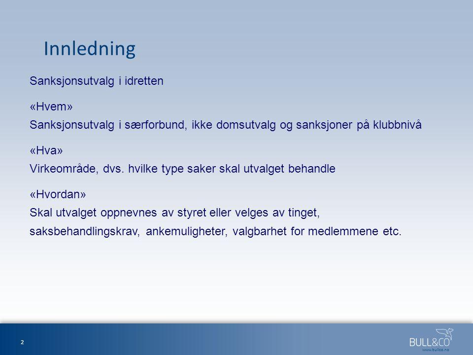 www.bullco.no Innledning Sanksjonsutvalg i idretten «Hvem» Sanksjonsutvalg i særforbund, ikke domsutvalg og sanksjoner på klubbnivå «Hva» Virkeområde, dvs.