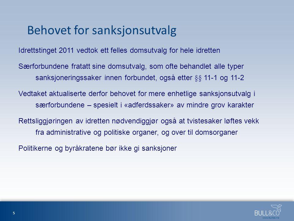 www.bullco.no Behovet for sanksjonsutvalg Idrettstinget 2011 vedtok ett felles domsutvalg for hele idretten Særforbundene fratatt sine domsutvalg, som