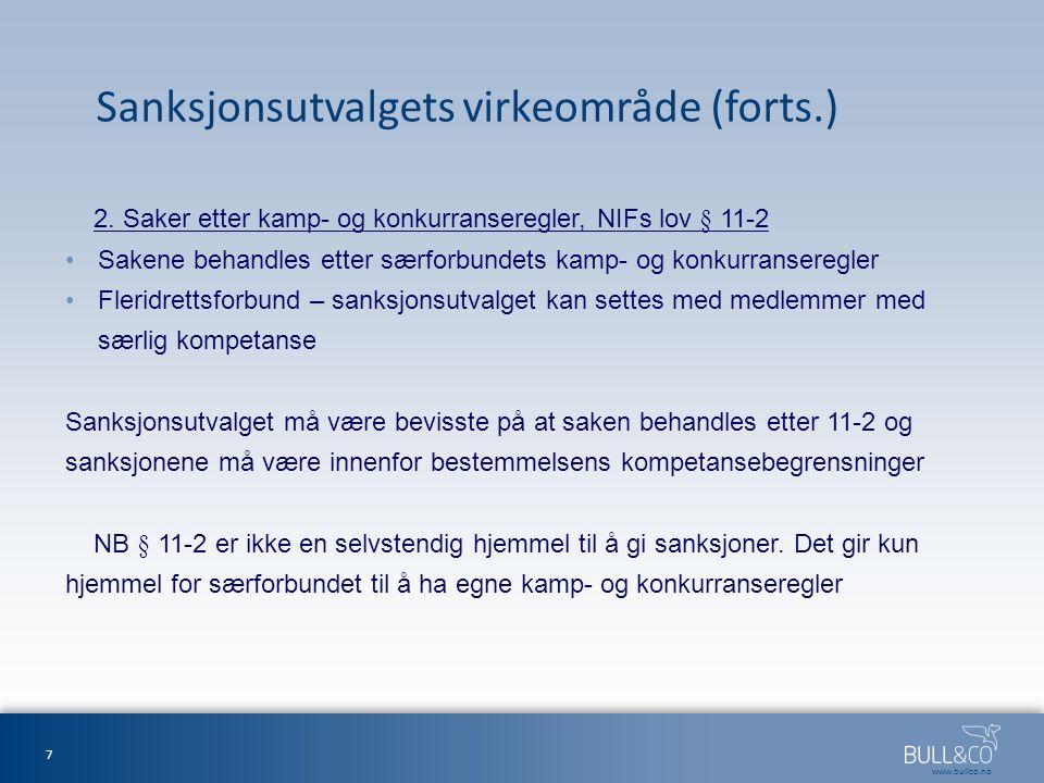 www.bullco.no Sanksjonsutvalgets virkeområde (forts.) 2. Saker etter kamp- og konkurranseregler, NIFs lov § 11-2 Sakene behandles etter særforbundets