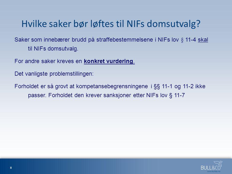 www.bullco.no Hvilke saker bør løftes til NIFs domsutvalg? Saker som innebærer brudd på straffebestemmelsene i NIFs lov § 11-4 skal til NIFs domsutval