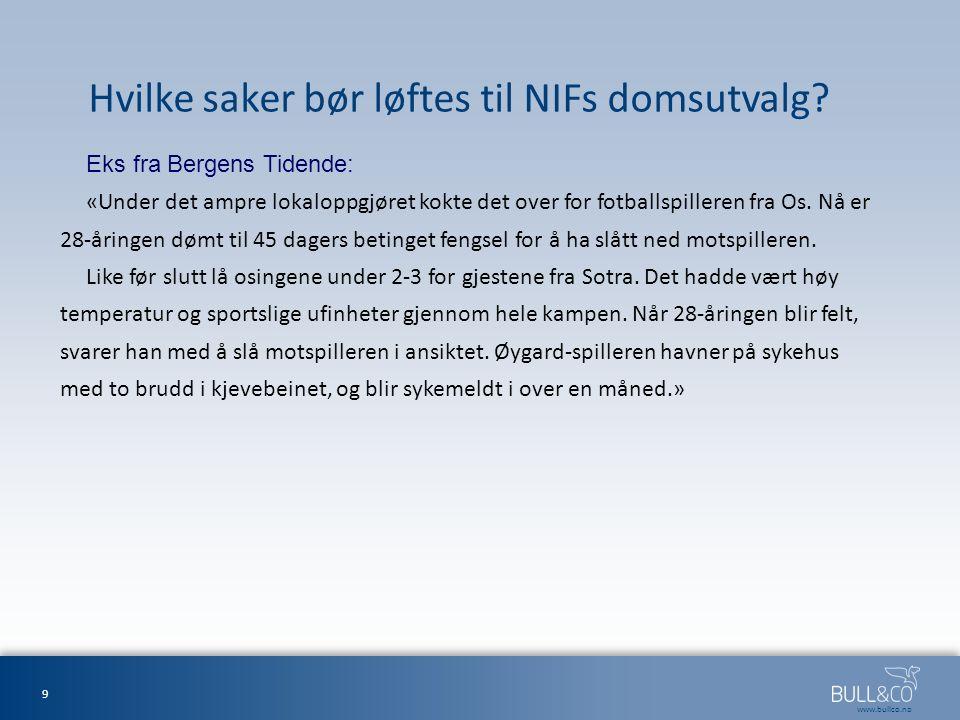 www.bullco.no Hvilke saker bør løftes til NIFs domsutvalg? Eks fra Bergens Tidende: «Under det ampre lokaloppgjøret kokte det over for fotballspillere