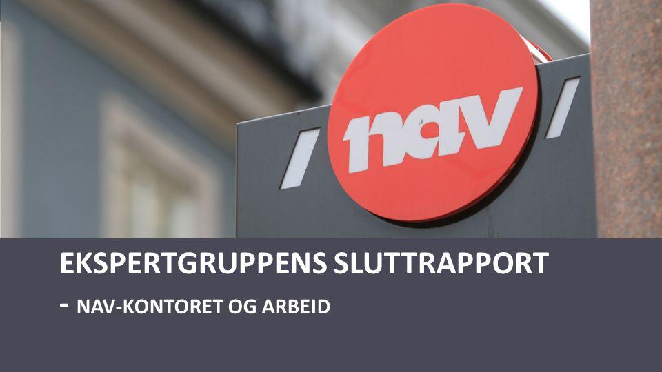 EKSPERTGRUPPENS SLUTTRAPPORT - NAV-KONTORET OG ARBEID
