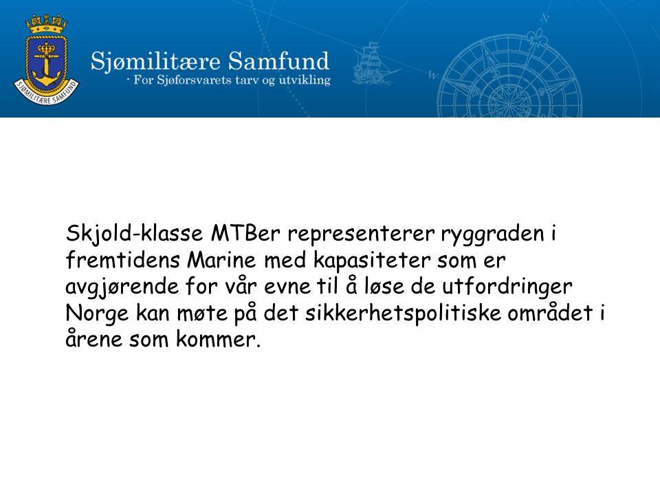 Skjold-klasse MTBer representerer ryggraden i fremtidens Marine med kapasiteter som er avgjørende for vår evne til å løse de utfordringer Norge kan møte på det sikkerhetspolitiske området i årene som kommer.