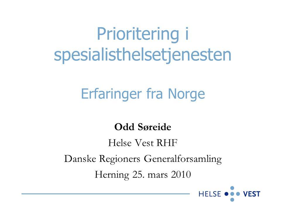 Prioritering i spesialisthelsetjenesten Erfaringer fra Norge Odd Søreide Helse Vest RHF Danske Regioners Generalforsamling Herning 25.