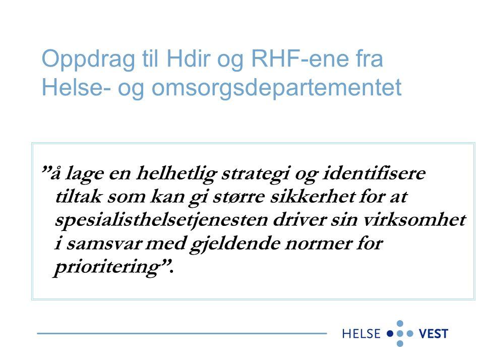 Oppdrag til Hdir og RHF-ene fra Helse- og omsorgsdepartementet å lage en helhetlig strategi og identifisere tiltak som kan gi større sikkerhet for at spesialisthelsetjenesten driver sin virksomhet i samsvar med gjeldende normer for prioritering .