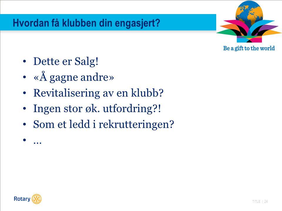 TITLE | 24 Dette er Salg. «Å gagne andre» Revitalisering av en klubb.