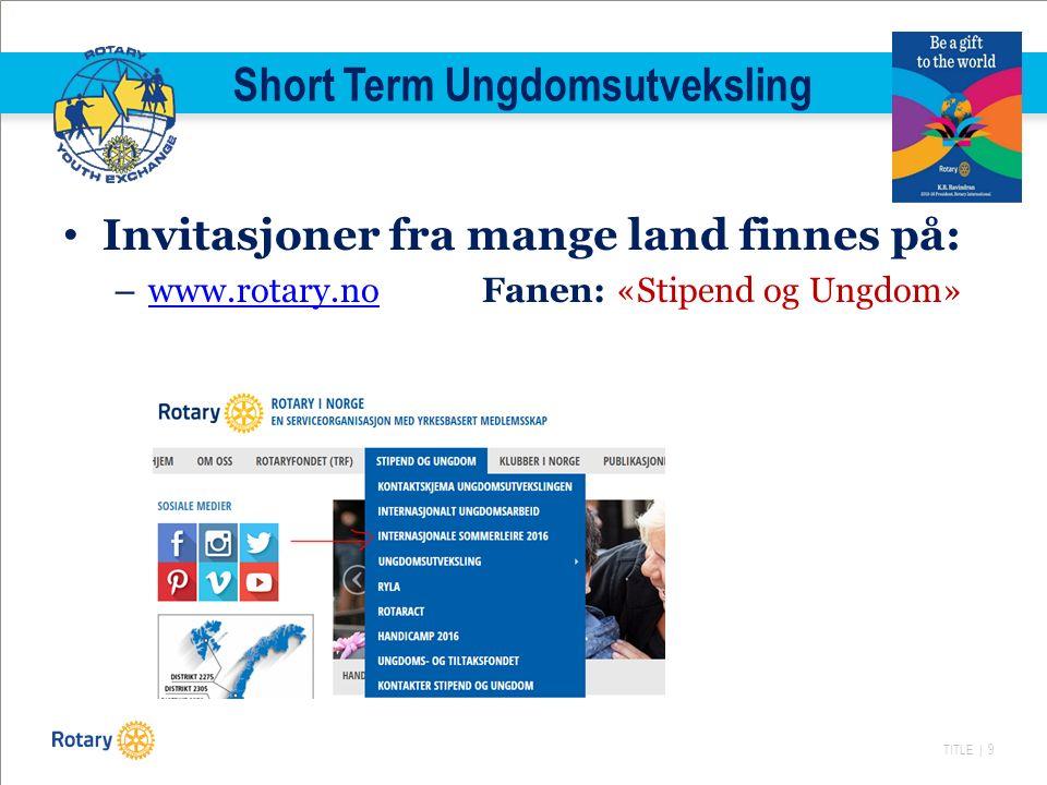 TITLE | 9 Short Term Ungdomsutveksling Invitasjoner fra mange land finnes på: – www.rotary.noFanen: «Stipend og Ungdom» www.rotary.no