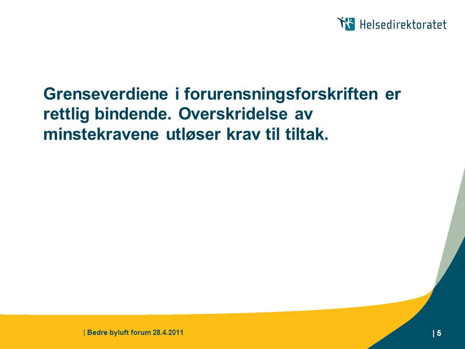 | Bedre byluft forum 28.4.2011 | 6 I Bergen var NO 2 -verdiene i perioder over dobbelt så høye som grenseverdien