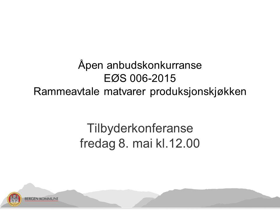 Tilbyderkonferanse fredag 8. mai kl.12.00 Åpen anbudskonkurranse EØS 006-2015 Rammeavtale matvarer produksjonskjøkken