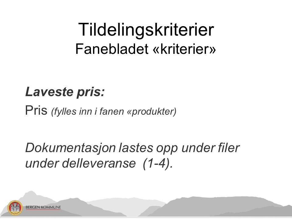 Tildelingskriterier Fanebladet «kriterier» Laveste pris: Pris (fylles inn i fanen «produkter) Dokumentasjon lastes opp under filer under delleveranse (1-4).