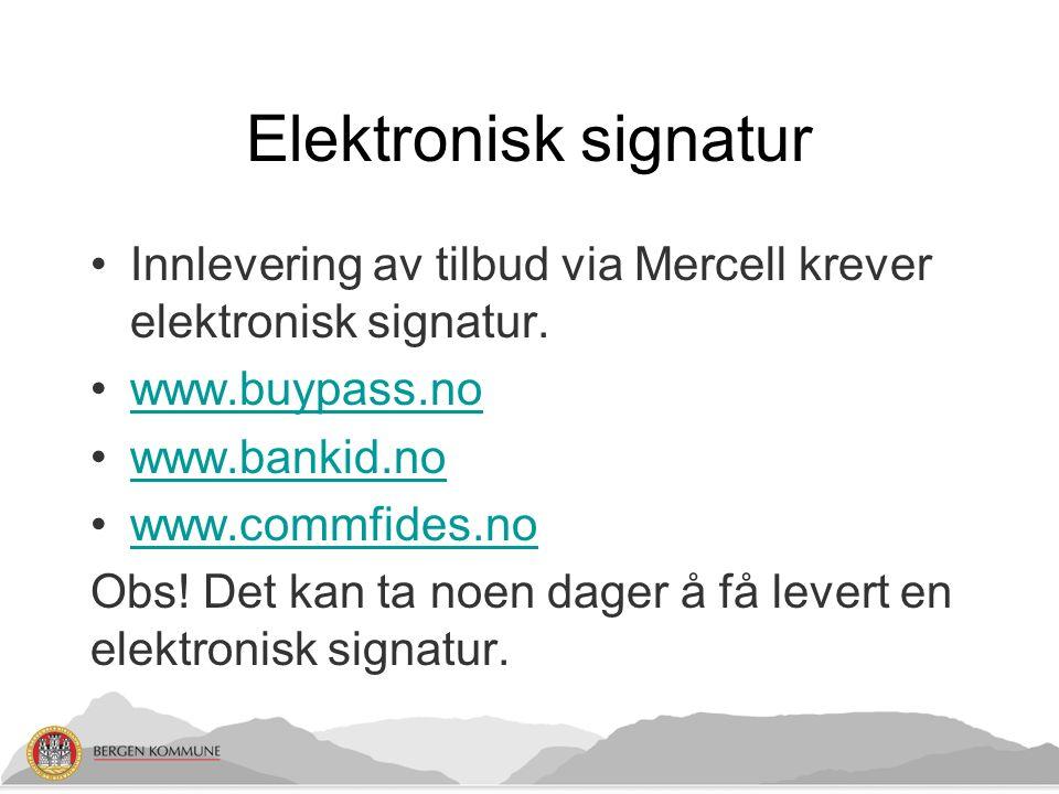 Elektronisk signatur Innlevering av tilbud via Mercell krever elektronisk signatur. www.buypass.no www.bankid.no www.commfides.no Obs! Det kan ta noen