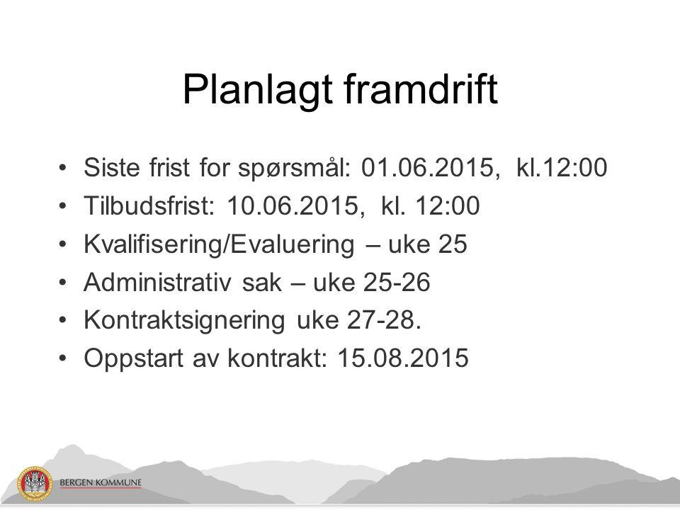 Planlagt framdrift Siste frist for spørsmål: 01.06.2015, kl.12:00 Tilbudsfrist: 10.06.2015, kl.