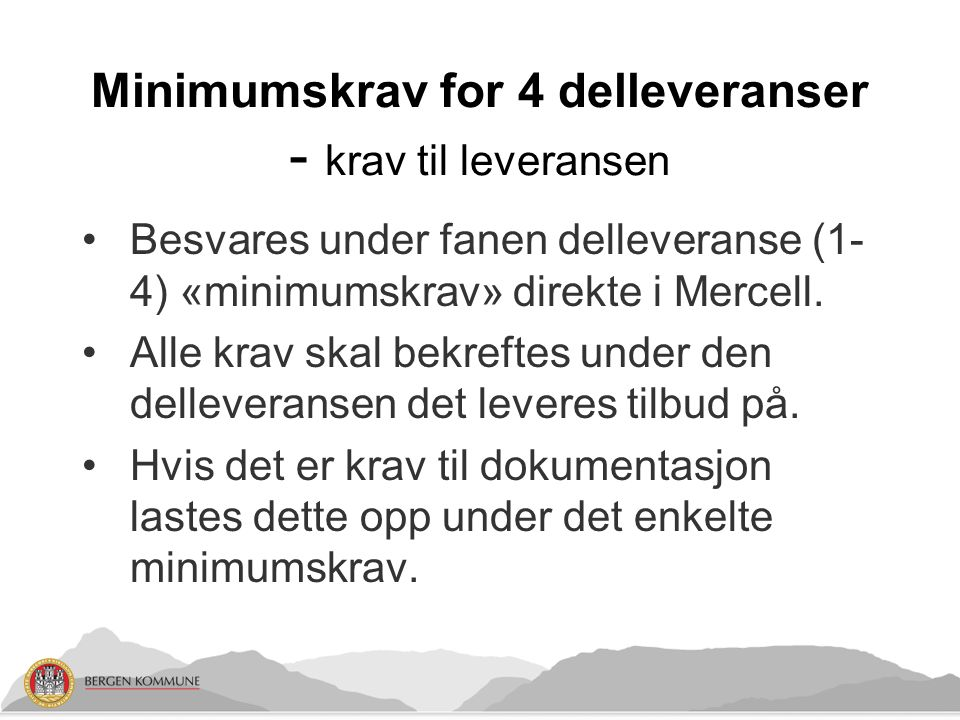 Minimumskrav for 4 delleveranser - krav til leveransen Besvares under fanen delleveranse (1- 4) «minimumskrav» direkte i Mercell. Alle krav skal bekre