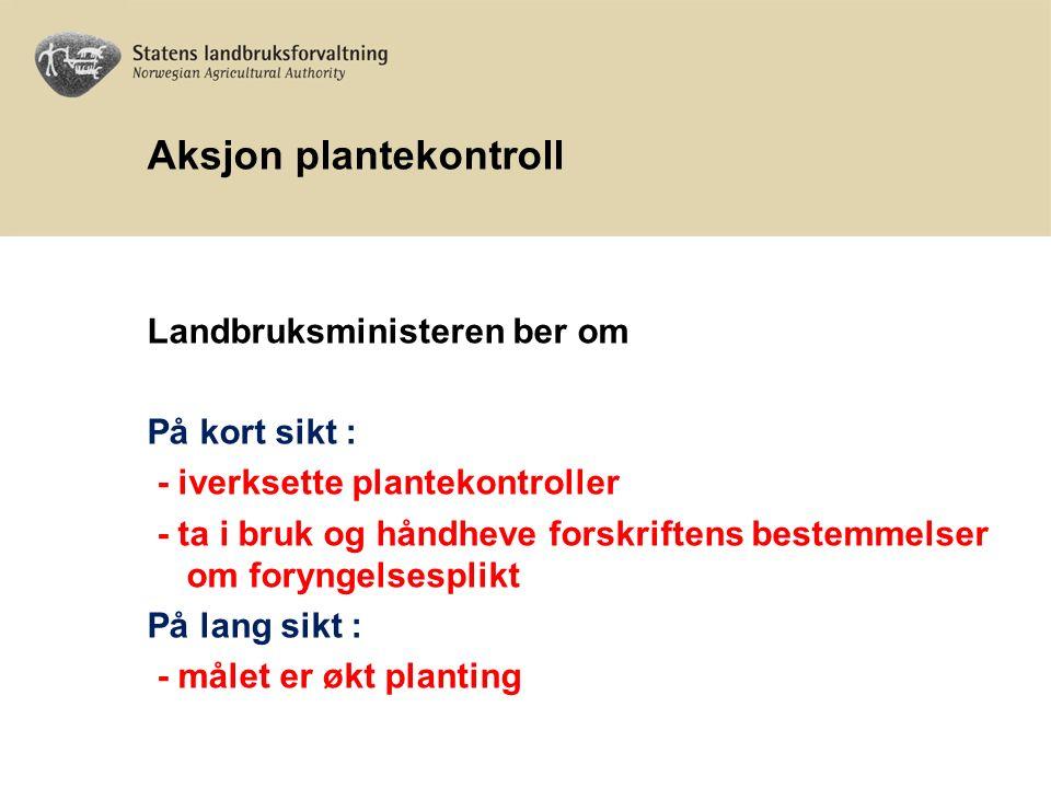 Aksjon plantekontroll Landbruksministeren ber om På kort sikt : - iverksette plantekontroller - ta i bruk og håndheve forskriftens bestemmelser om foryngelsesplikt På lang sikt : - målet er økt planting