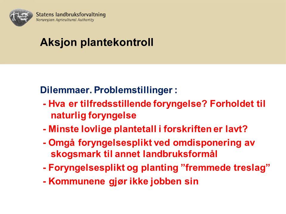 Aksjon plantekontroll Dilemmaer. Problemstillinger : - Hva er tilfredsstillende foryngelse.