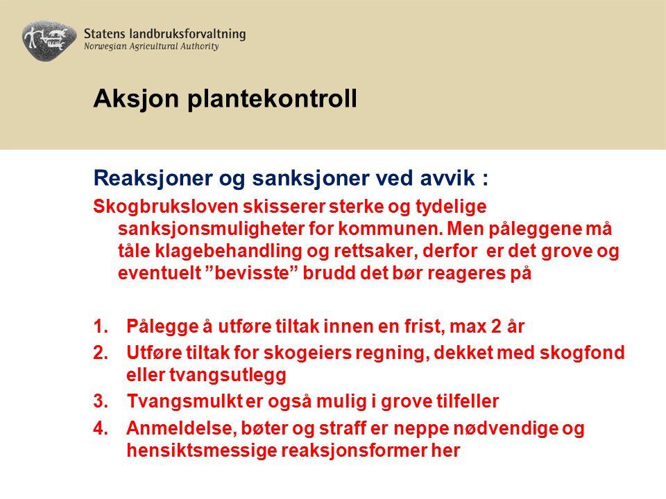 Aksjon plantekontroll Reaksjoner og sanksjoner ved avvik : Skogbruksloven skisserer sterke og tydelige sanksjonsmuligheter for kommunen.