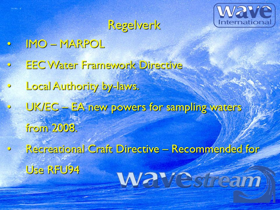 Regelverk IMO – MARPOL IMO – MARPOL EEC Water Framework Directive EEC Water Framework Directive Local Authority by-laws.