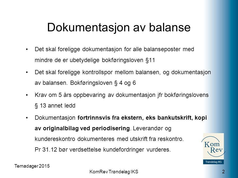 KomRev Trøndelag IKS Dokumentasjon av balanse Det skal foreligge dokumentasjon for alle balanseposter med mindre de er ubetydelige bokføringsloven §11 Det skal foreligge kontrollspor mellom balansen, og dokumentasjon av balansen.
