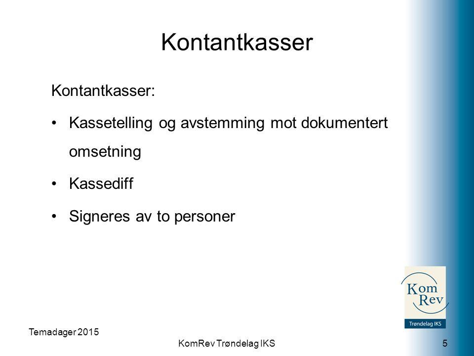 KomRev Trøndelag IKS Kontantkasser Kontantkasser: Kassetelling og avstemming mot dokumentert omsetning Kassediff Signeres av to personer Temadager 2015 5
