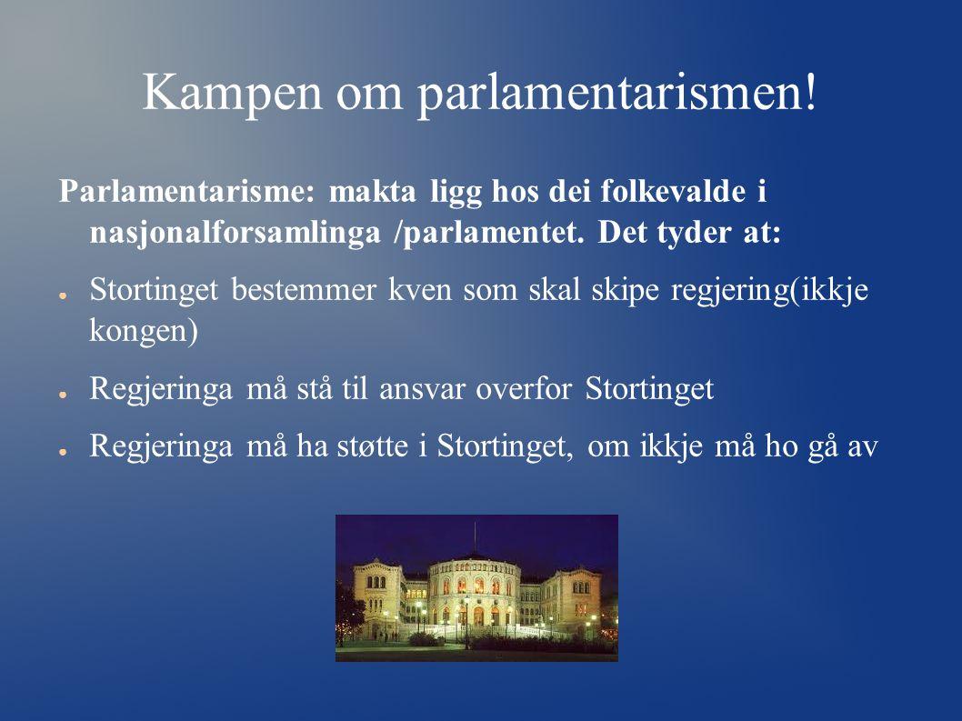 Kampen om parlamentarismen! Parlamentarisme: makta ligg hos dei folkevalde i nasjonalforsamlinga /parlamentet. Det tyder at: ● Stortinget bestemmer kv