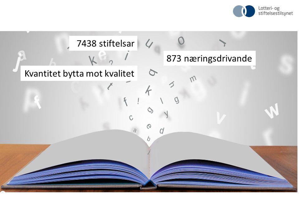 7438 stiftelsar 873 næringsdrivande Kvantitet bytta mot kvalitet