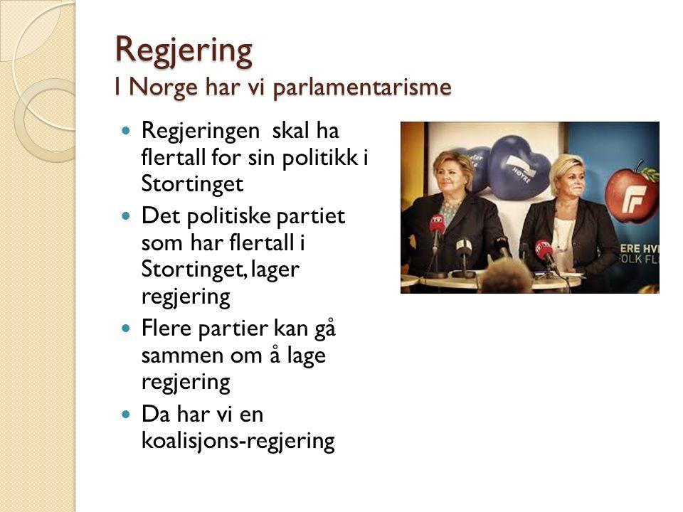 Regjering I Norge har vi parlamentarisme Regjeringen skal ha flertall for sin politikk i Stortinget Det politiske partiet som har flertall i Stortinge