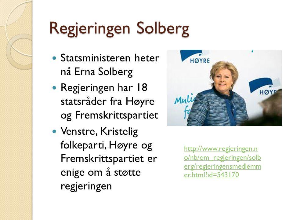 Regjeringen Solberg Statsministeren heter nå Erna Solberg Regjeringen har 18 statsråder fra Høyre og Fremskrittspartiet Venstre, Kristelig folkeparti,