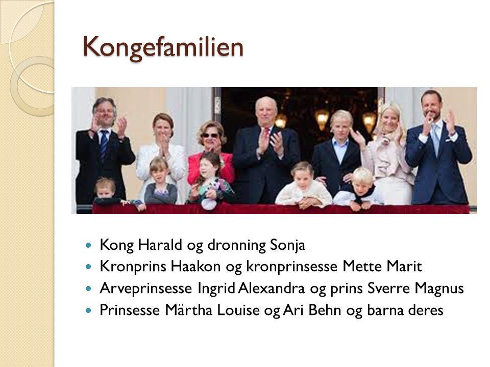 Kongefamilien Kong Harald og dronning Sonja Kronprins Haakon og kronprinsesse Mette Marit Arveprinsesse Ingrid Alexandra og prins Sverre Magnus Prinse
