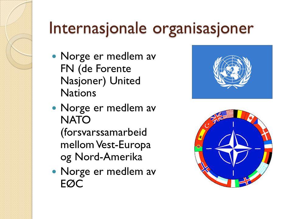 Internasjonale organisasjoner Norge er medlem av FN (de Forente Nasjoner) United Nations Norge er medlem av NATO (forsvarssamarbeid mellom Vest-Europa