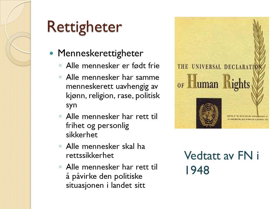 Rettigheter Menneskerettigheter ◦ Alle mennesker er født frie ◦ Alle mennesker har samme menneskerett uavhengig av kjønn, religion, rase, politisk syn