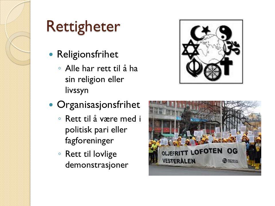 Rettigheter Religionsfrihet ◦ Alle har rett til å ha sin religion eller livssyn Organisasjonsfrihet ◦ Rett til å være med i politisk pari eller fagfor
