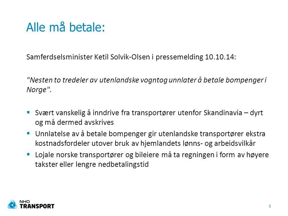 Alle må betale: Samferdselsminister Ketil Solvik-Olsen i pressemelding 10.10.14: Nesten to tredeler av utenlandske vogntog unnlater å betale bompenger i Norge .