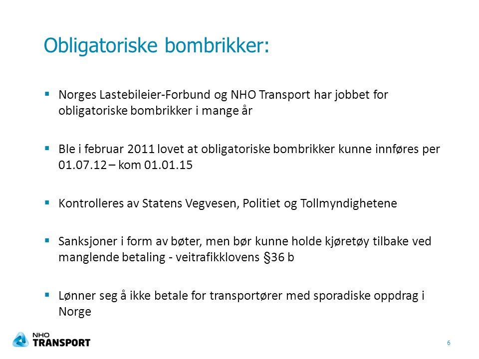 Obligatoriske bombrikker:  Norges Lastebileier-Forbund og NHO Transport har jobbet for obligatoriske bombrikker i mange år  Ble i februar 2011 lovet