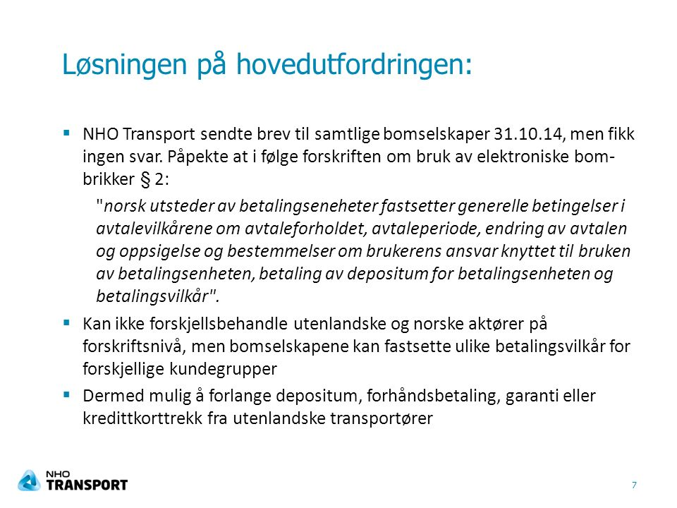 Løsningen på hovedutfordringen:  NHO Transport sendte brev til samtlige bomselskaper 31.10.14, men fikk ingen svar. Påpekte at i følge forskriften om