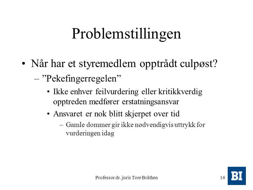 """Professor dr. juris Tore Bråthen16 Problemstillingen Når har et styremedlem opptrådt culpøst? –""""Pekefingerregelen"""" Ikke enhver feilvurdering eller kri"""