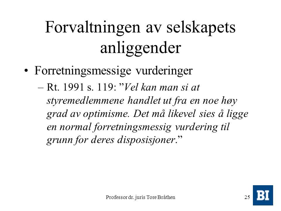 """Professor dr. juris Tore Bråthen25 Forvaltningen av selskapets anliggender Forretningsmessige vurderinger –Rt. 1991 s. 119: """"Vel kan man si at styreme"""