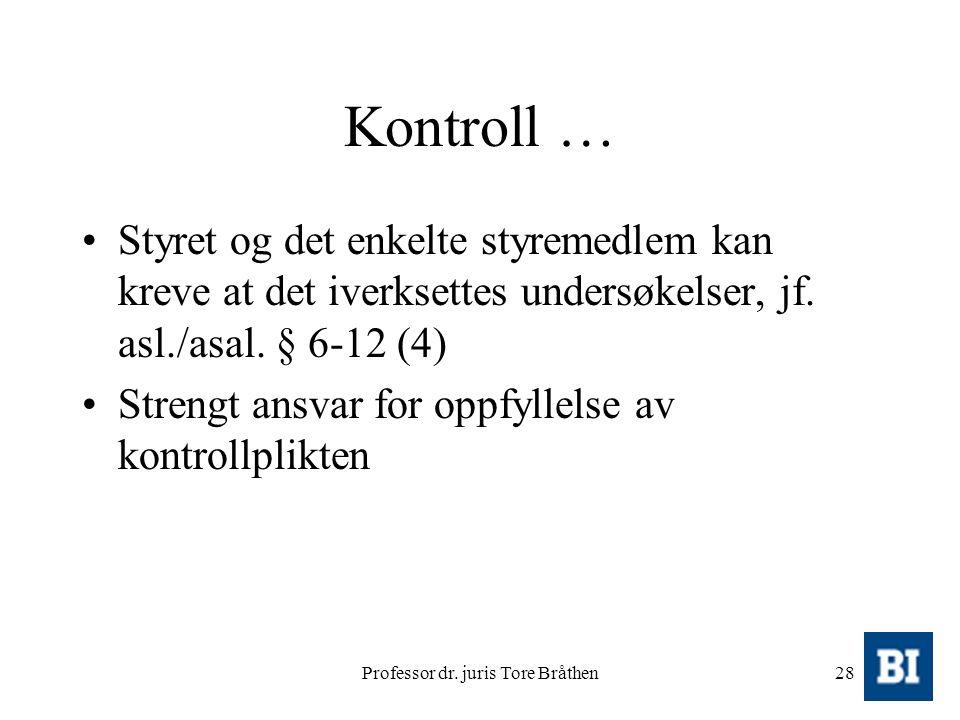 Professor dr. juris Tore Bråthen28 Kontroll … Styret og det enkelte styremedlem kan kreve at det iverksettes undersøkelser, jf. asl./asal. § 6-12 (4)