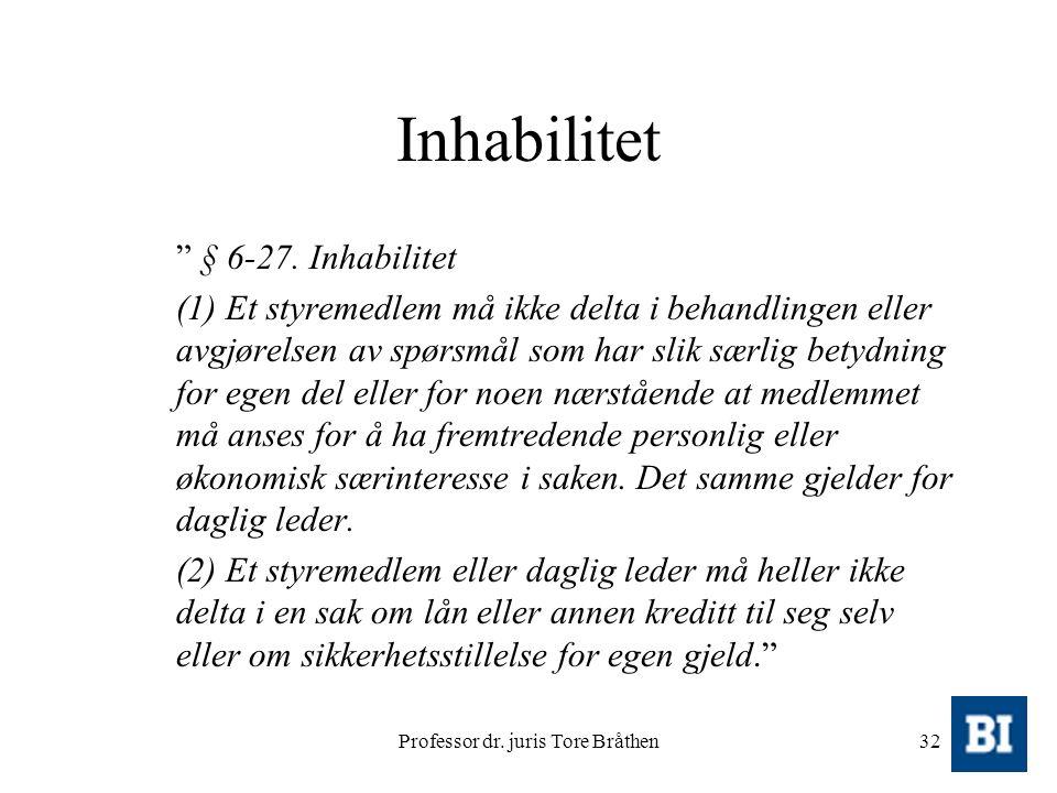 """Professor dr. juris Tore Bråthen32 Inhabilitet """" § 6-27. Inhabilitet (1) Et styremedlem må ikke delta i behandlingen eller avgjørelsen av spørsmål som"""