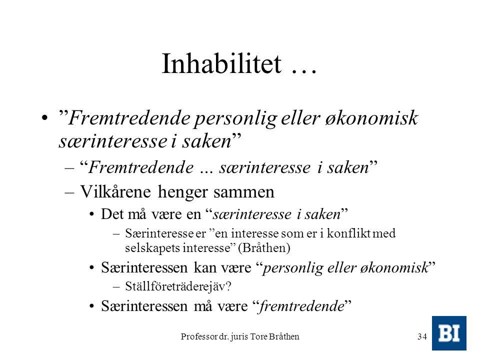 """Professor dr. juris Tore Bråthen34 Inhabilitet … """"Fremtredende personlig eller økonomisk særinteresse i saken"""" –""""Fremtredende … særinteresse i saken"""""""
