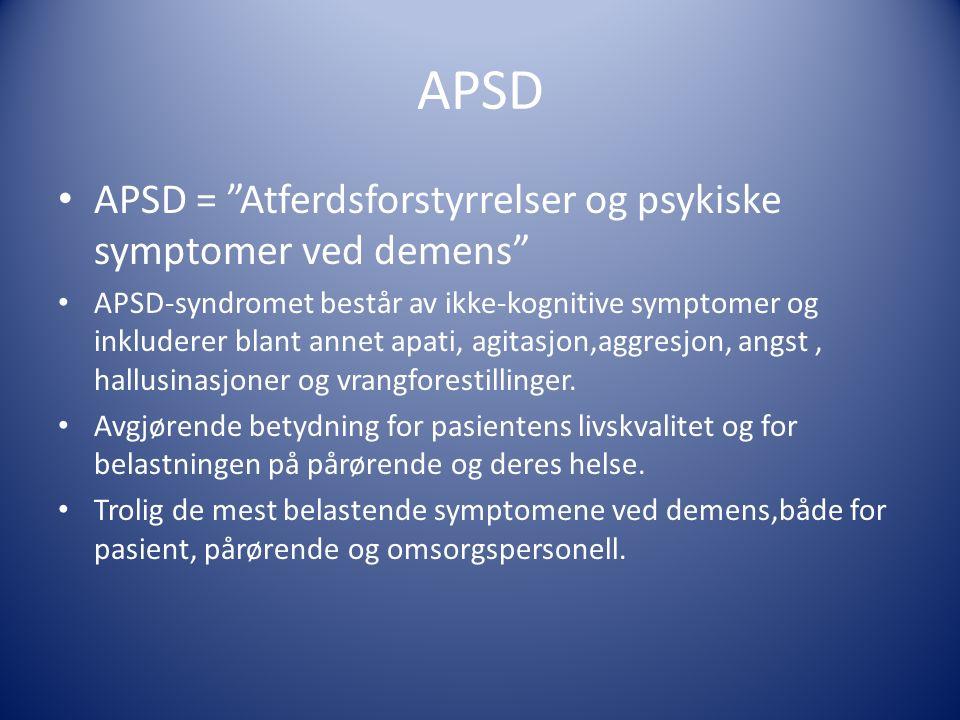 """APSD APSD = """"Atferdsforstyrrelser og psykiske symptomer ved demens"""" APSD-syndromet består av ikke-kognitive symptomer og inkluderer blant annet apati,"""