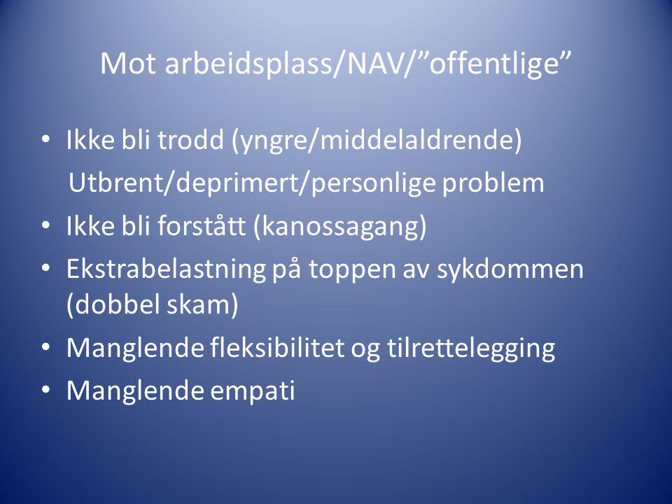 """Mot arbeidsplass/NAV/""""offentlige"""" Ikke bli trodd (yngre/middelaldrende) Utbrent/deprimert/personlige problem Ikke bli forstått (kanossagang) Ekstrabel"""